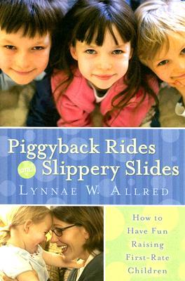 Piggyback Rides and Slippery Slides by Lynnae Whiting Allred