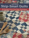 Strip-Smart Quilts: 16 Designs from One Easy Technique