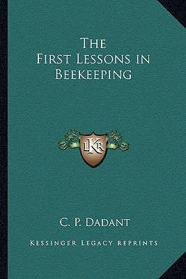 The First Lessons in Beekeeping by Camille Pierre Dadant
