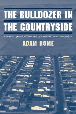 The Bulldozer in the Countryside: Suburban Sprawl and the Rise of American Environmentalism