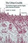 The Urban Crucible: The Northern Seaports and the Origins of the American Revolution, Abridged Edition