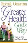 Greater Health God's Way: Seven Steps to Inner and Outer Beauty
