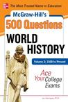 McGraw-Hill's 500 World History Questions, Volume 2: 1500 to Present
