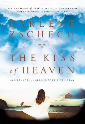 The Kiss of Heaven by Darlene Zschech