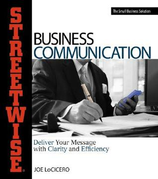 Streetwise Business Communication: Deliver Your Message with Clarity and Efficiency