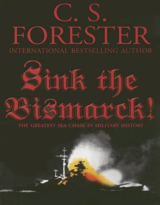 Sink the Bismarck! by C.S. Forester