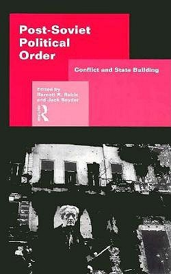 Post-Soviet Political Order: Confict and State Building
