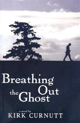 Breathing Out the Ghost by Kirk Curnutt