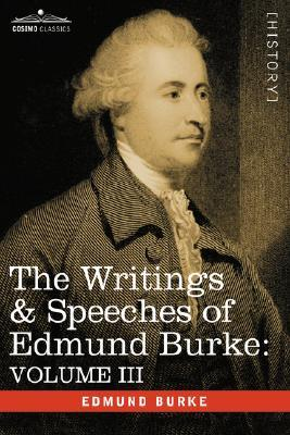 The Writings & Speeches of Edmund Burke by Edmund Burke
