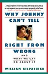 Why Johnny Can't Tell Right from Wrong: And What We Can Do About It