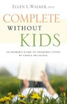 Complete Without Kids by Ellen L. Walker