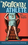 An Accidental Athlete: A Funny Thing Happened on the Way to Middle Age