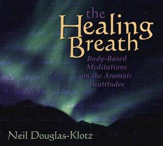 The Healing Breath: Body-Based Meditations on the Aramaic Beatitudes [With Study Guide]