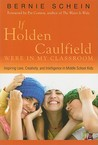If Holden Caulfield Were in My Classroom: Inspiring Love, Creativity, and Intelligence in Middle School Kids