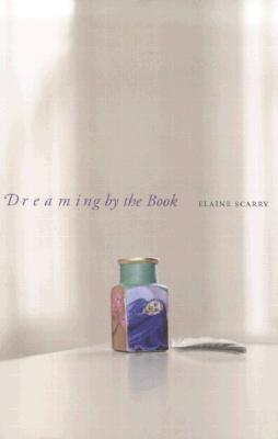 Dreaming by the Book by Elaine Scarry