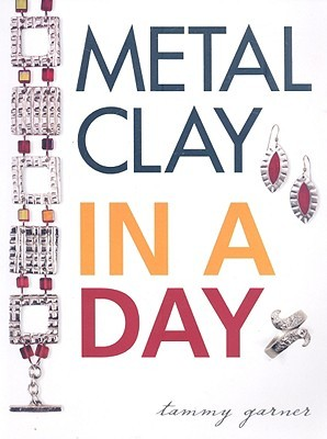 Metal Clay in a Day by Tammy Garner