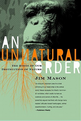 An Unnatural Order: Why We Are Destroying The Planet and Each Other