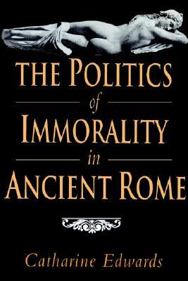 The Politics of Immorality in Ancient Rome