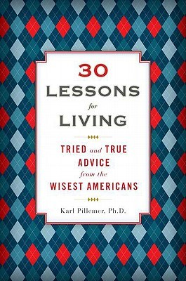 30 Lessons for Living by Karl Pillemer