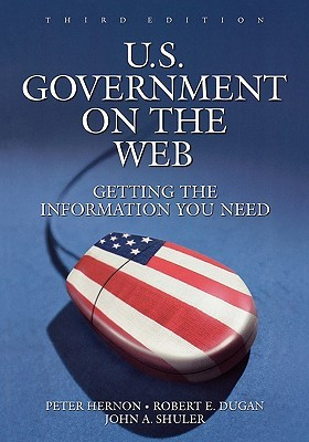 U.S. Government on the Web: Getting the Information You Need Third Edition