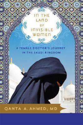 In the Land of Invisible Women by Qanta A. Ahmed