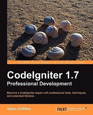 Codeigniter 1.7 Professional Development by Adam Griffiths