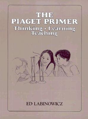34104 the Piaget Primer: Thinking, Learning, Teaching