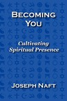 Becoming You: Cultivating Spiritual Presence