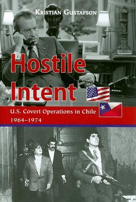 Hostile Intent: U.S. Covert Operations in Chile, 1964-1974
