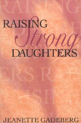 Raising Strong Daughters by Jeanette Gadeberg