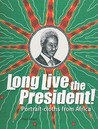 Long Live the President!: Portrait-Cloths from Africa