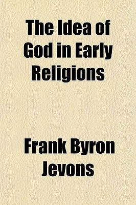 The Idea of God in Early Religions by Frank Byron Jevons