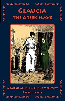 Glaucia the Greek Slave by Emma Leslie