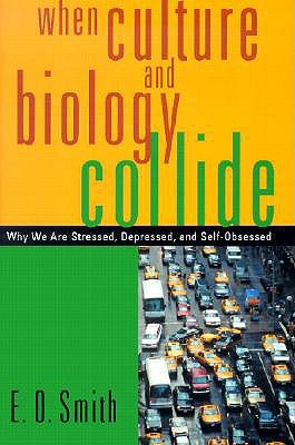 When Culture and Biology Collide: Why We are Stressed, Depressed, and Self-Obsessed
