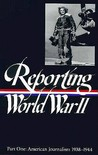 Reporting World War II Vol. 1: American Journalism 1938-1944