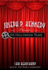 Joseph P. Kennedy Presents: His Hollywood Years