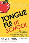 Tongue Fu! At School: 30 Ways to Get Along with Teachers, Principals, Students, and Parents: At School - 30 Ways to Get Along Better with Teachers, Principals, Students and Parents