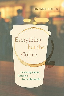 Everything but the Coffee by Bryant Simon