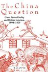 The China Question: Great Power Rivalry and British Isolation, 1894-1905