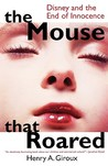 The Mouse that Roared: Disney and the End of Innocence (Culture & Education) (Culture & Education Series)