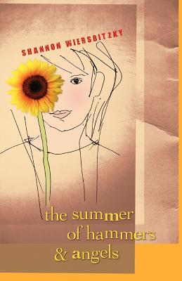 The Summer of Hammers and Angels by Shannon Wiersbitzky