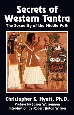 Secrets of Western Tantra: The Sexuality of the Middle Path