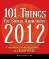 101 Things You Should Know about 2012: Countdown to Armageddon... or a Better World?