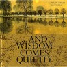 ... And Wisdom Comes Quietly