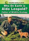 Who on Earth Is Aldo Leopold?: Father of Wildlife Ecology