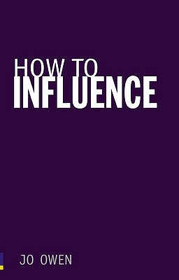How to Influence: The Art of Making Things Happen