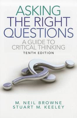 Asking the Right Questions by M. Neil Browne