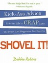 Shovel It: Kick-Ass Advice to Turn Life's Crap into the Peace and Happiness You Deserve