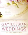 The New Essential Guide to Gay and Lesbian Weddings