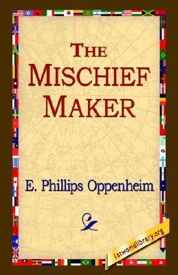 The Mischief-Maker by E. Phillips Oppenheim
